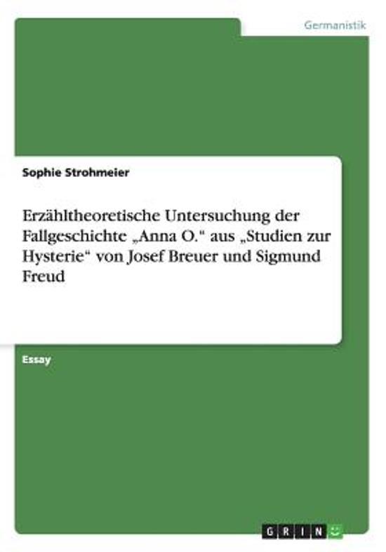 Erz hltheoretische Untersuchung Der Fallgeschichte anna O. Aus studien Zur Hysterie Von Josef Breuer Und Sigmund Freud