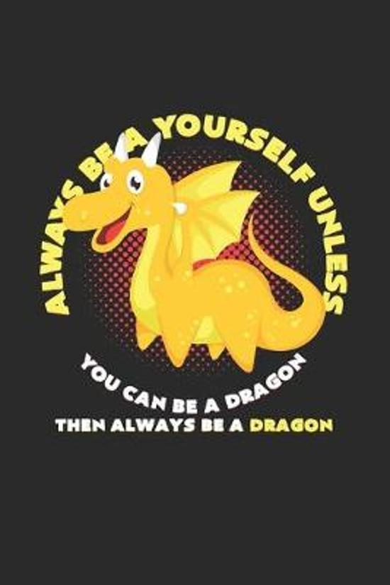Always be yourself dragon: 6x9 Dragons - lined - ruled paper - notebook - notes