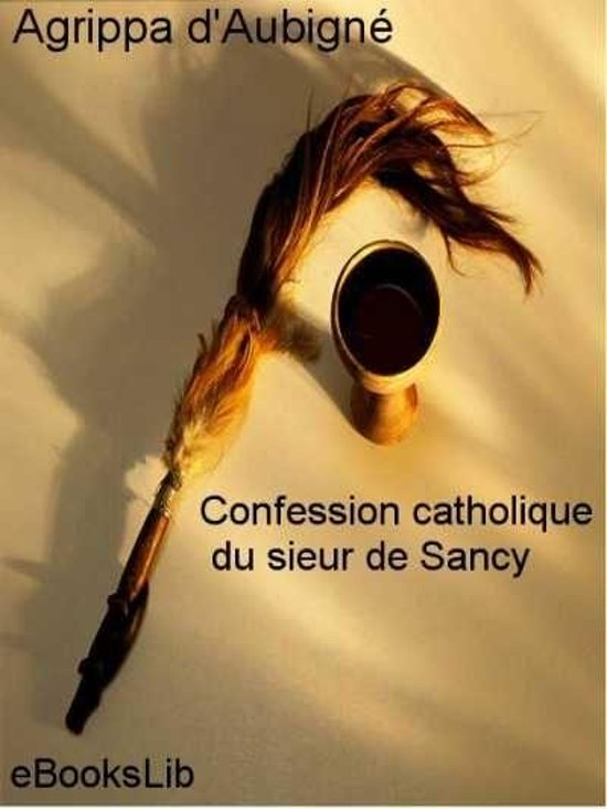Confession catholique du sieur de Sancy