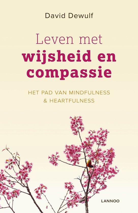 Leven met wijsheid en compassie  - Het pad van mindfulness en heartfulness