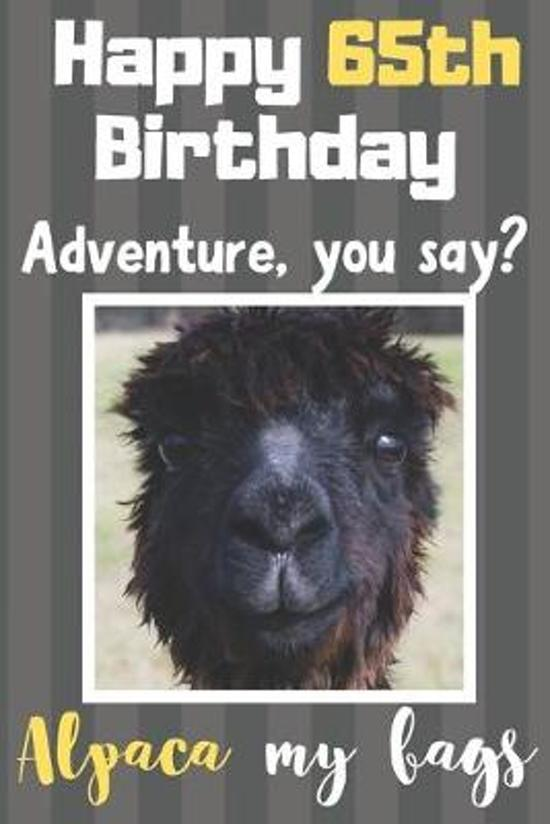 Happy 65th Birthday Adventure You Say? Alpaca My Bags: Alpaca Meme Smile Book 65th Birthday Gifts for Men and Woman / Birthday Card Quote Journal / Bi
