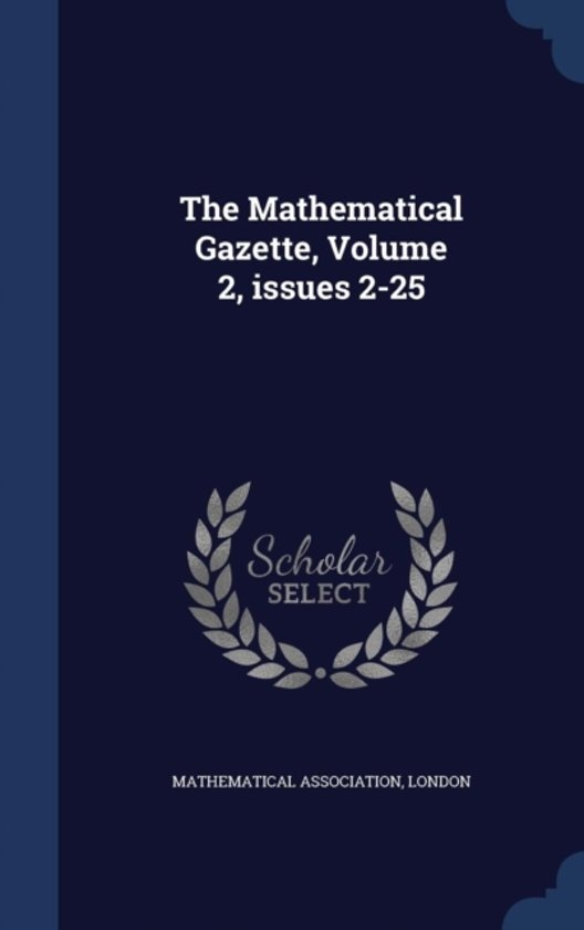The Mathematical Gazette, Volume 2, Issues 2-25