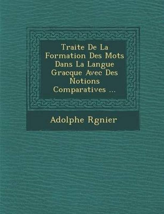 Traite de La Formation Des Mots Dans La Langue Gracque Avec Des Notions Comparatives ...