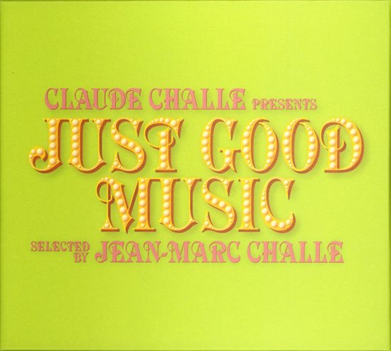 Claude Challe Presents: Just Good Music Mixed by Jean Marc Challe