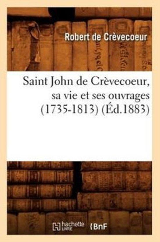 Saint John de Cr�vecoeur, Sa Vie Et Ses Ouvrages (1735-1813) (�d.1883)