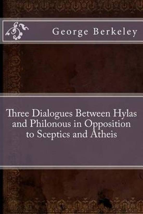Three Dialogues Between Hylas and Philonous in Opposition to Sceptics and Atheis