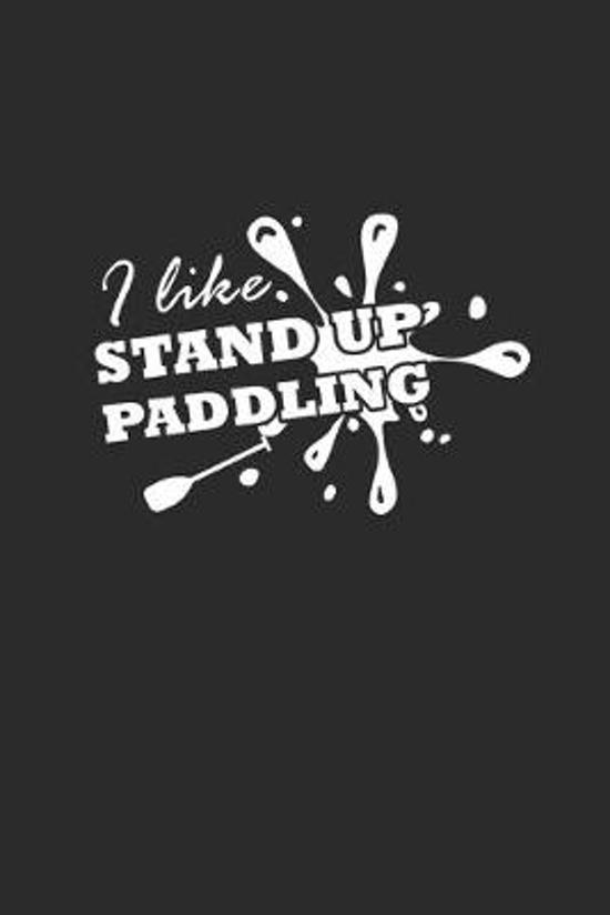 I Like Stand Up Paddling: Notebook Stand Up Paddling Notizbuch kariert Paddle Planer SUP Journal A5