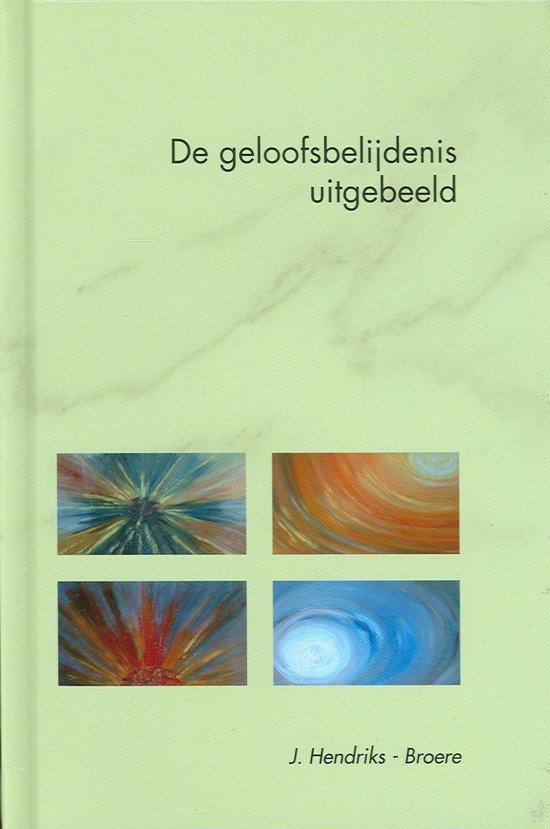 Geloofsbelijdenis uitgebeeld - J. Hendriks-Broere pdf epub