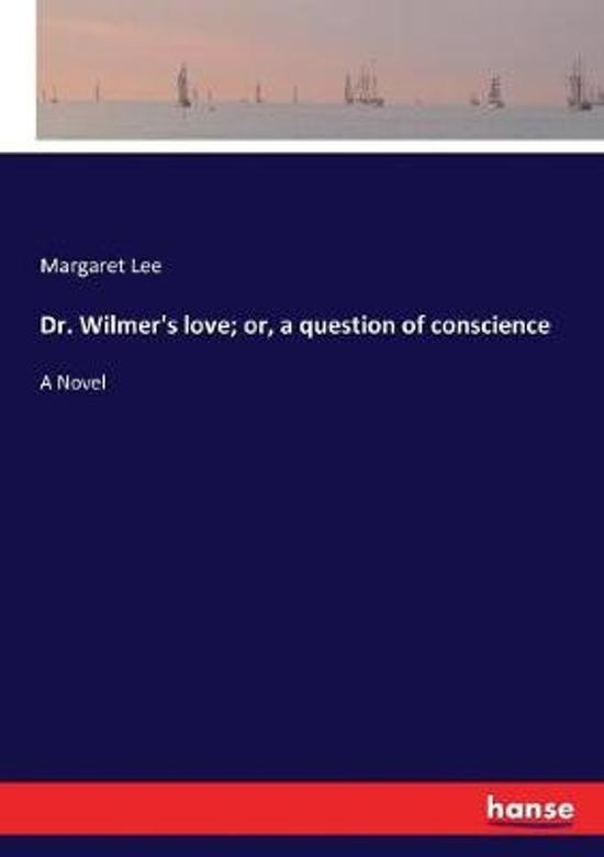Dr. Wilmer's Love; Or, a Question of Conscience