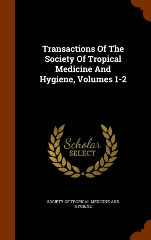 Transactions of the Society of Tropical Medicine and Hygiene, Volumes 1-2