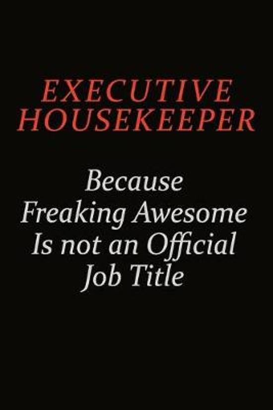 Executive Housekeeper Because Freaking Awesome Is Not An Official Job Title: Career journal, notebook and writing journal for encouraging men, women a