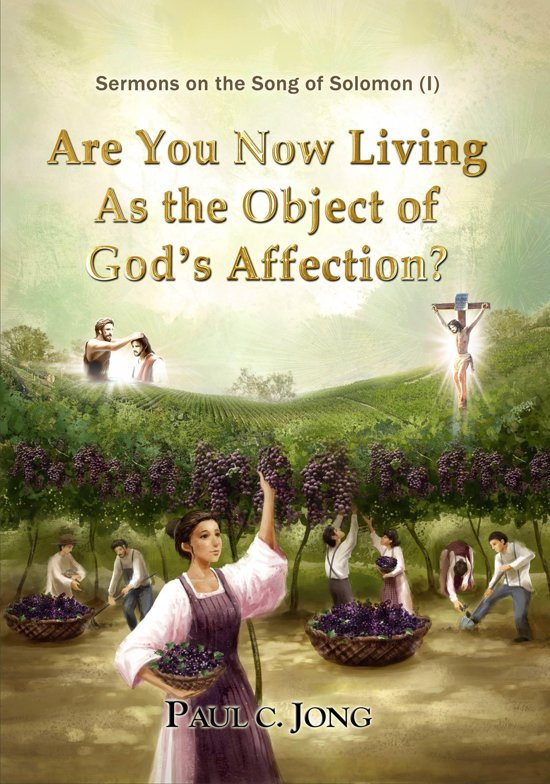 Sermons on the Song of Solomon: Are You Now Living As the Object of God's Affection?