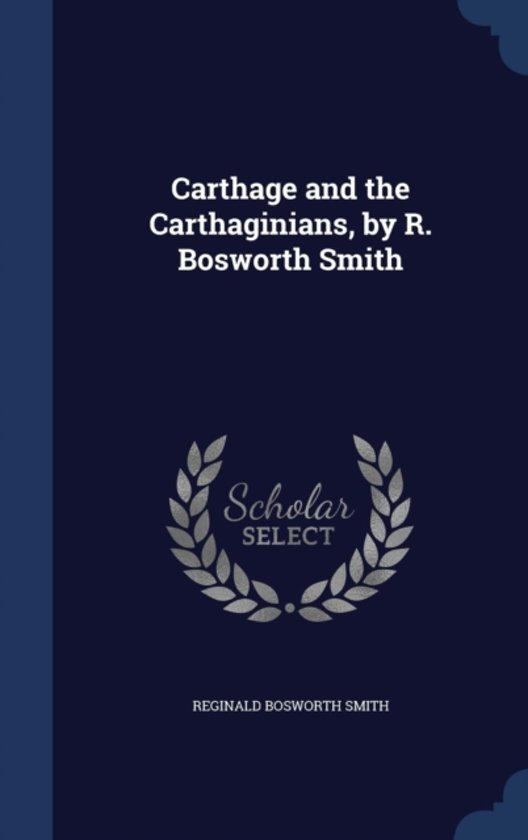 Carthage and the Carthaginians, by R. Bosworth Smith