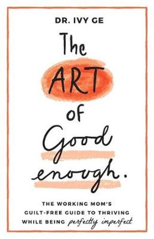 The Art of Good Enough: The Working Mom's Guilt-Free Guide to Thriving While Being Perfectly Imperfect