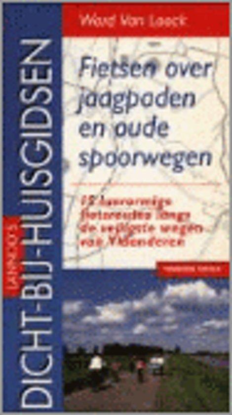 Boek cover Lannoos dicht-bij-huisgidsen Fietsen over jaagpaden en oude spoorwegen van Ward Van Loock (Paperback)