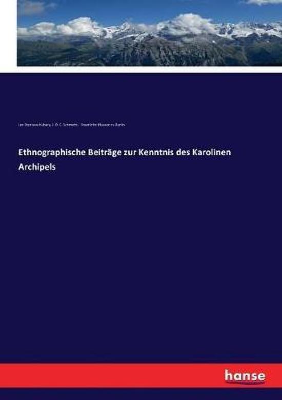 Ethnographische Beitrage Zur Kenntnis Des Karolinen Archipels