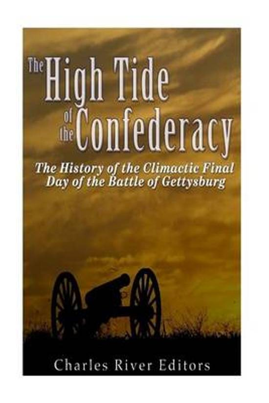 high tide of the confederacy Most of the confederate army was in pennsylvania the high tide of the confederacy was rapidly approaching as both armies prepared for battle.