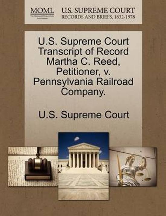 U.S. Supreme Court Transcript of Record Martha C. Reed, Petitioner, V. Pennsylvania Railroad Company.