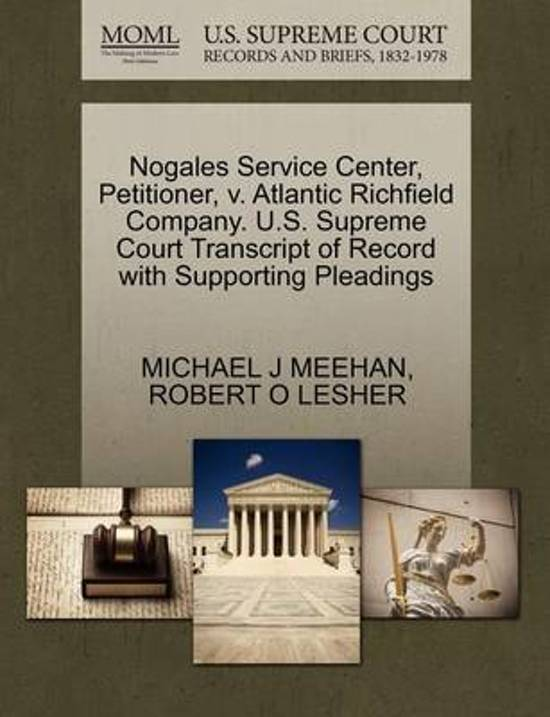 Nogales Service Center, Petitioner, V. Atlantic Richfield Company. U.S. Supreme Court Transcript of Record with Supporting Pleadings