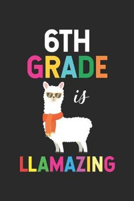6th Grade Is Llamazing: 6th Grade Composition Notebook, Ruled Paper For Notes and Assignments, Back To School Supplies, Class Workbook, for Ll