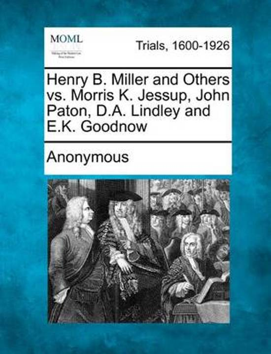Henry B. Miller and Others vs. Morris K. Jessup, John Paton, D.A. Lindley and E.K. Goodnow