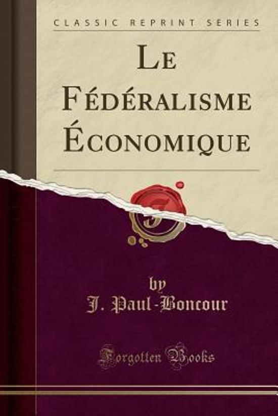 Le Federalisme Economique (Classic Reprint)