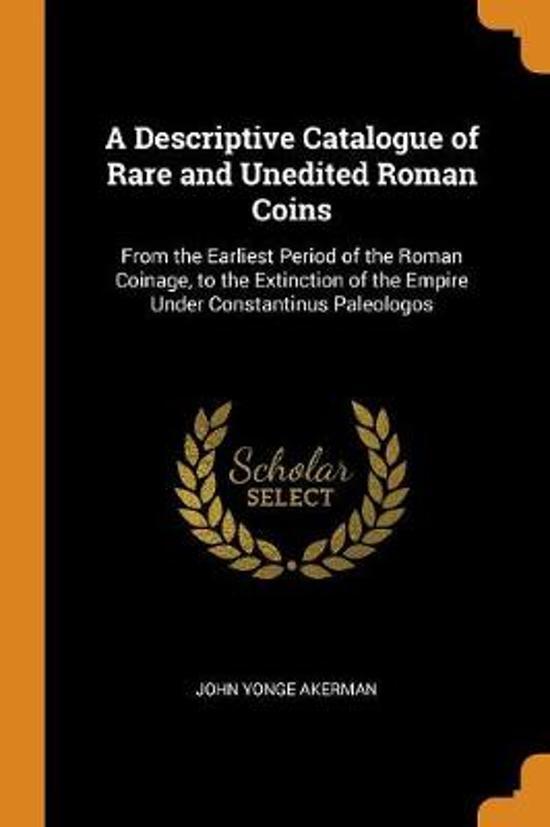 A Descriptive Catalogue of Rare and Unedited Roman Coins