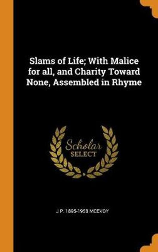 Slams of Life; With Malice for All, and Charity Toward None, Assembled in Rhyme