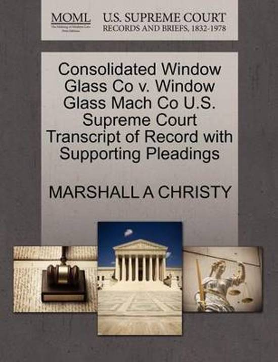 Consolidated Window Glass Co V. Window Glass Mach Co U.S. Supreme Court Transcript of Record with Supporting Pleadings