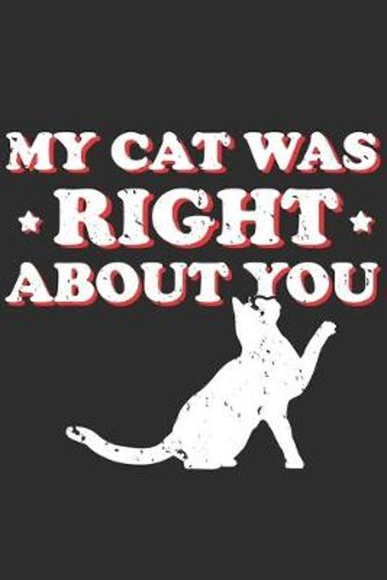 My Cat Was Right About You: Cat Lover Notebook 6x9 Blank Lined Journal Gift