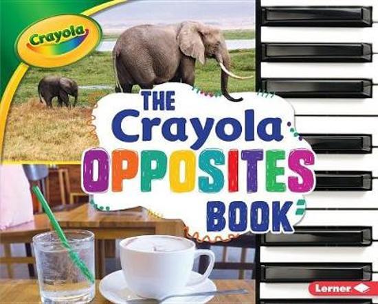 The Crayola (R) Opposites Book