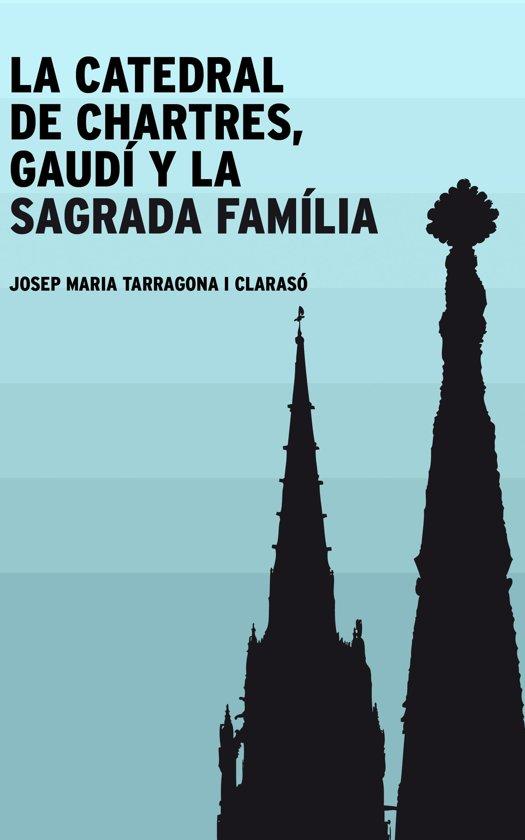 La catedral de Chartres, Gaudí y la Sagrada Família
