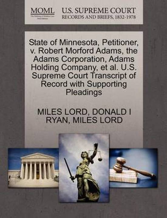 State of Minnesota, Petitioner, V. Robert Morford Adams, the Adams Corporation, Adams Holding Company, et al. U.S. Supreme Court Transcript of Record with Supporting Pleadings