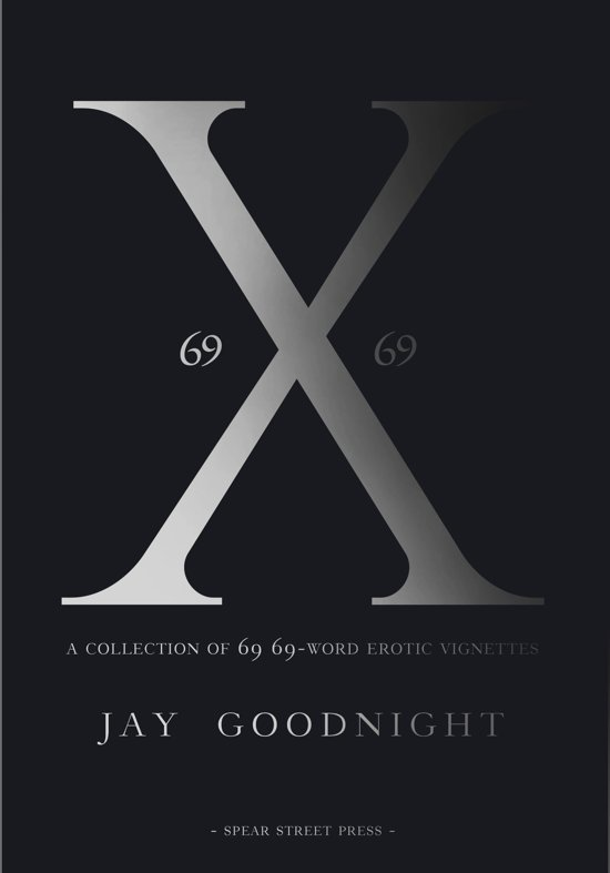 X: a collection of 69 69-word erotic vignettes