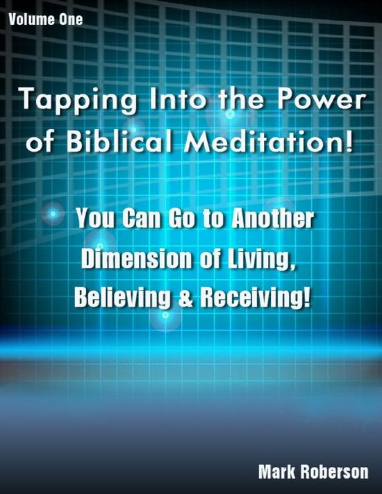 Tapping Into the Power of Biblical Meditation Vol. 1
