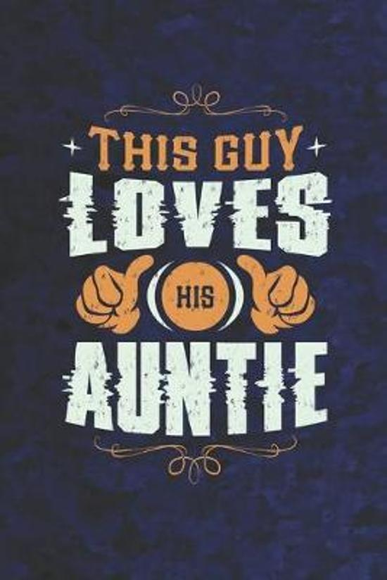 This Guy Loves His Auntie: Family life Grandma Mom love marriage friendship parenting wedding divorce Memory dating Journal Blank Lined Note Book