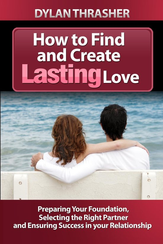 How to Find and Create Lasting Love
