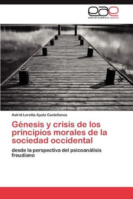 Genesis y Crisis de Los Principios Morales de La Sociedad Occidental