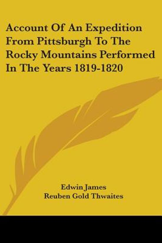 Account Of An Expedition From Pittsburgh To The Rocky Mountains Performed In The Years 1819-1820