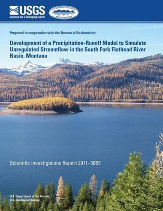 Development of a Precipitation-Runoff Model to Simulate Unregulated Streamflow in the South Fork Flathead River Basin, Montana