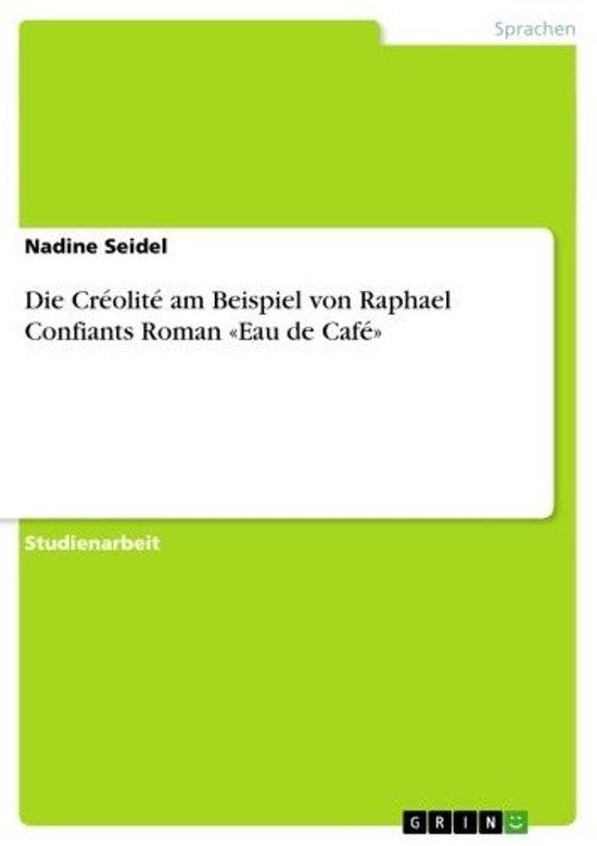Die Créolité am Beispiel von Raphael Confiants Roman 'Eau de Café'