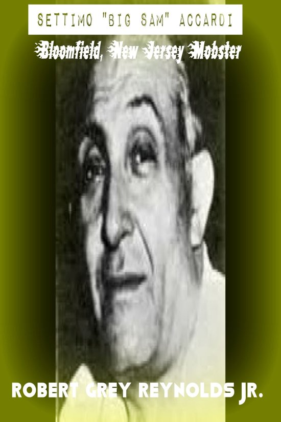 Settimo ''Big Sam'' Accardi Bloomfield, New Jersey Mobster