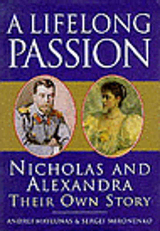 A Lifelong Passion: Nicholas and Alexandra - Their Own Story