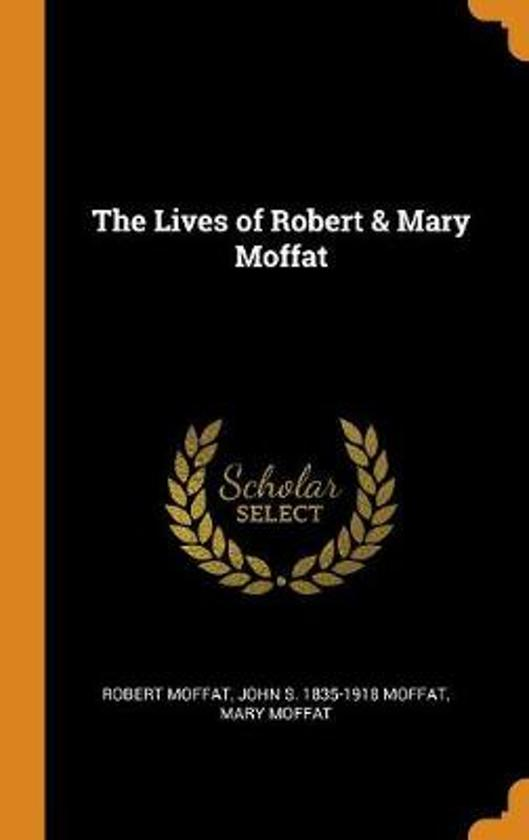 The Lives of Robert & Mary Moffat