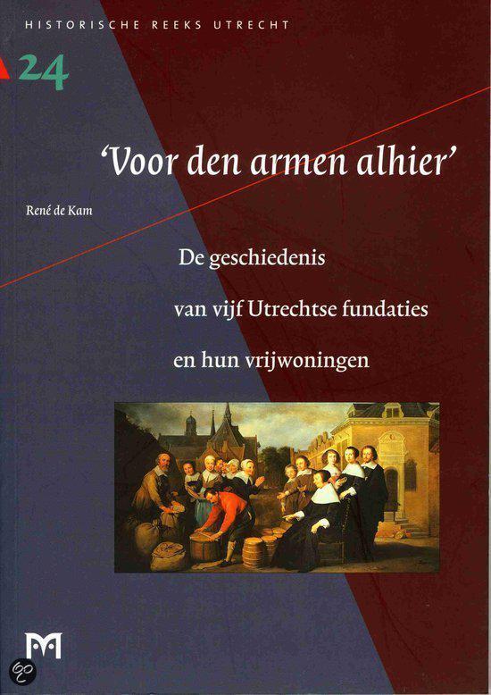 Cover van het boek ''Voor den armen alhier' : de geschiedenis van vijf Utrechtse fundaties en hun vrijwoningen' van R. de Kam