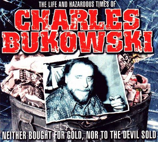 Life & Hazardous Times of Charles Bukowski