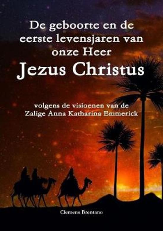 De geboorte en de eerste levensjaren van onze heer Jezus christus - volgens de visioenen van de zalige anna katharina emmerick