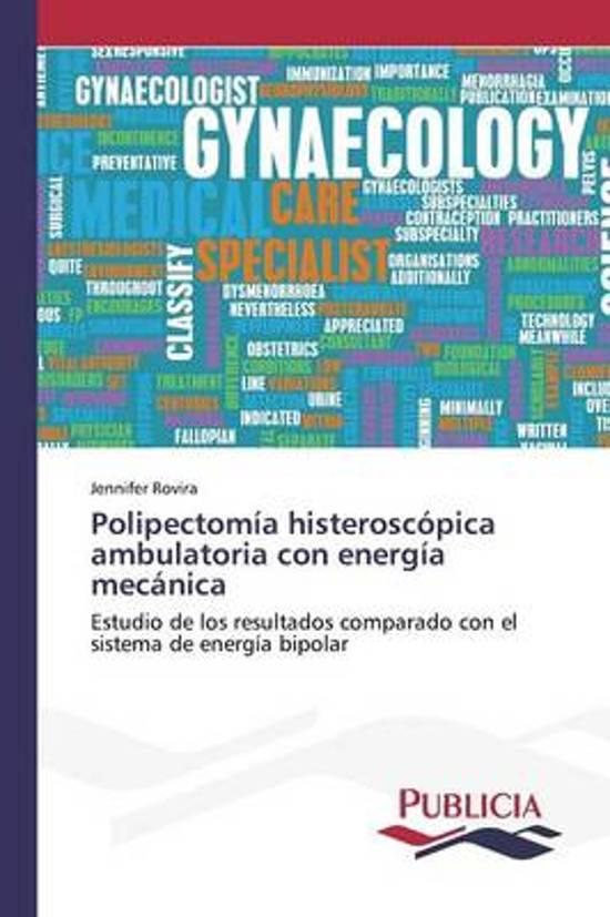 Polipectomia Histeroscopica Ambulatoria Con Energia Mecanica