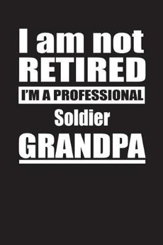I Am Not Retired I'm A Professional Soldier Grandpa