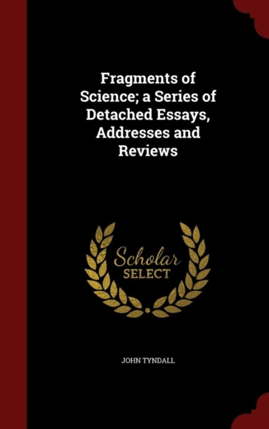 Fragments of Science; A Series of Detached Essays, Addresses and Reviews